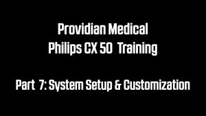 Custom setup and utility training on the Philips CX50 video training